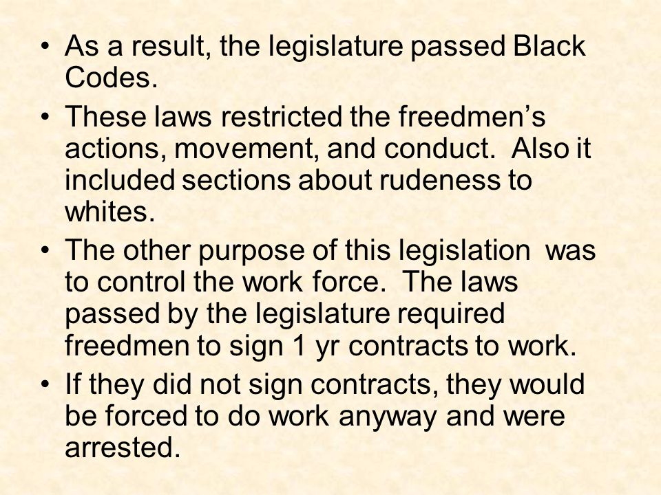 As a result, the legislature passed Black Codes.