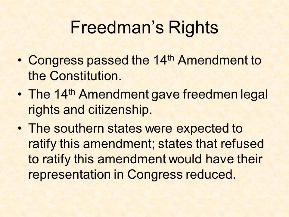 Freedman's Rights Congress passed the 14th Amendment to the Constitution. The 14th Amendment gave freedmen legal rights and citizenship.