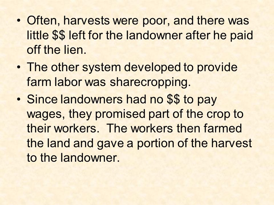 Often, harvests were poor, and there was little $$ left for the landowner after he paid off the lien.