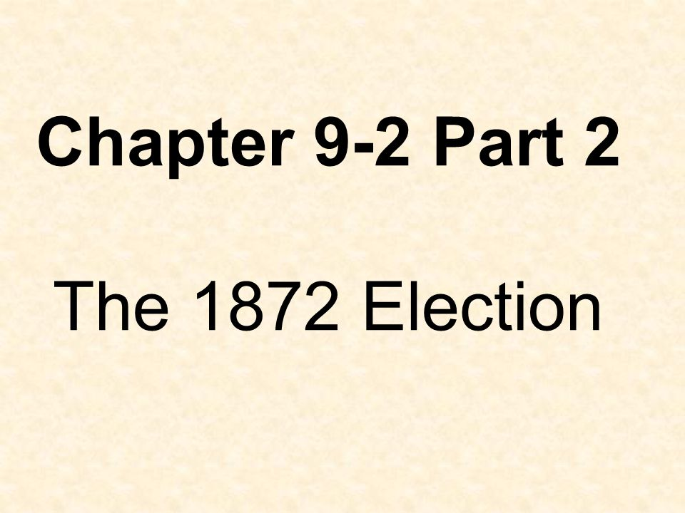 Chapter 9-2 Part 2 The 1872 Election