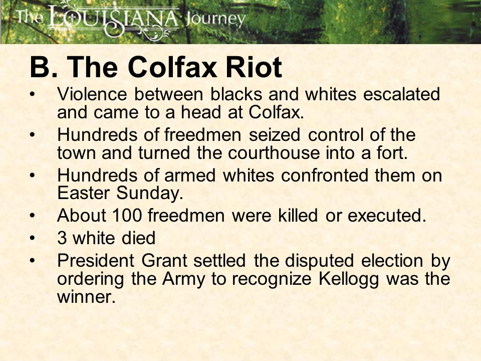 B. The Colfax Riot Violence between blacks and whites escalated and came to a head at Colfax.