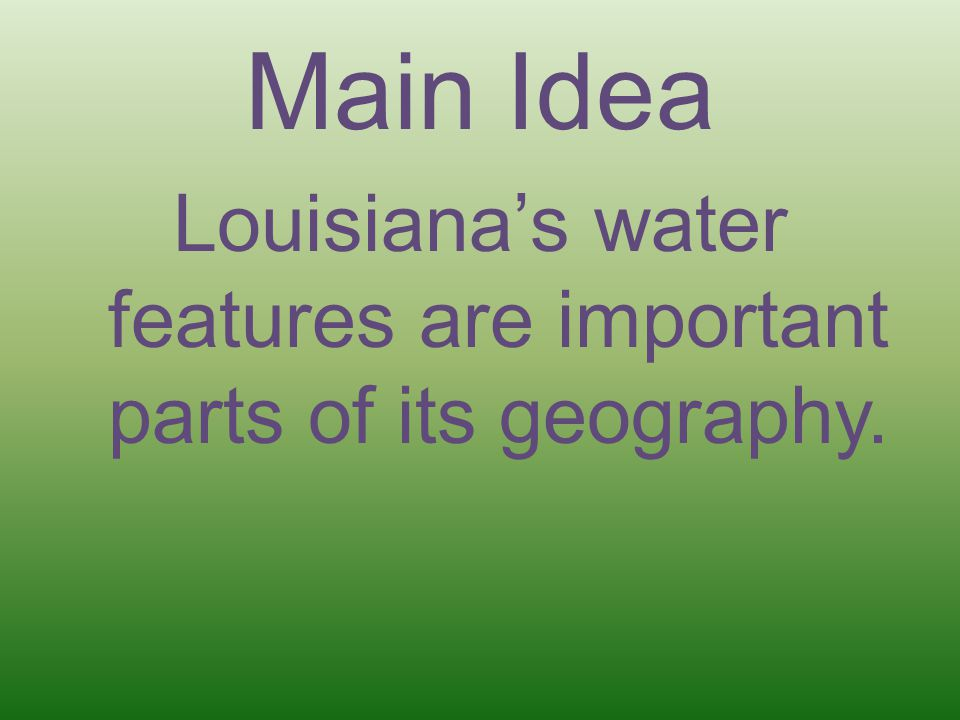 Louisiana's water features are important parts of its geography.