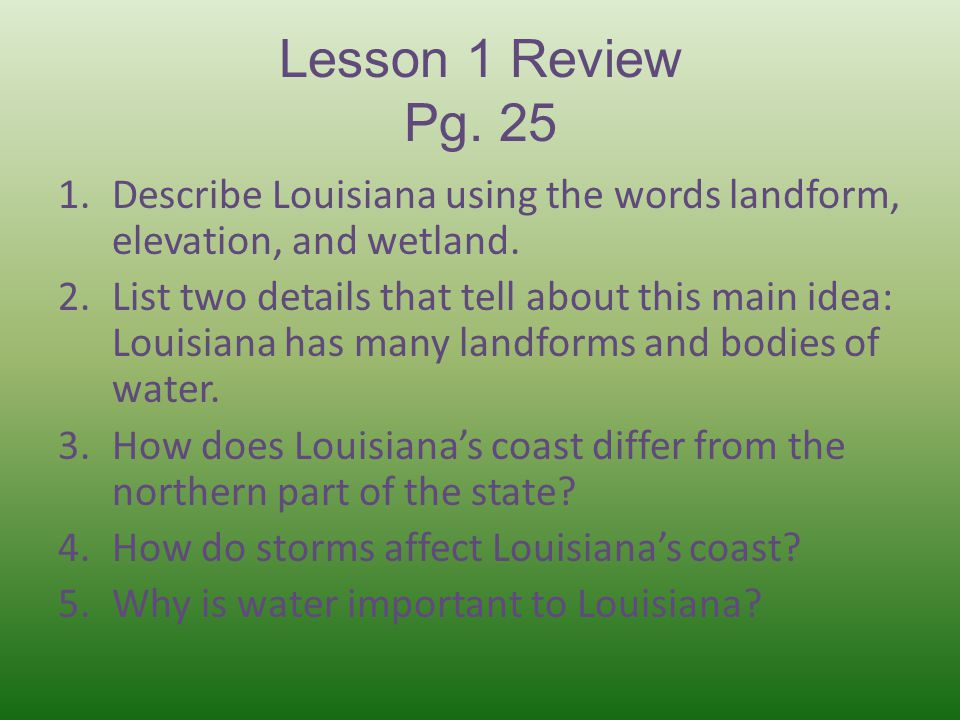 Lesson 1 Review Pg. 25 Describe Louisiana using the words landform, elevation, and wetland.