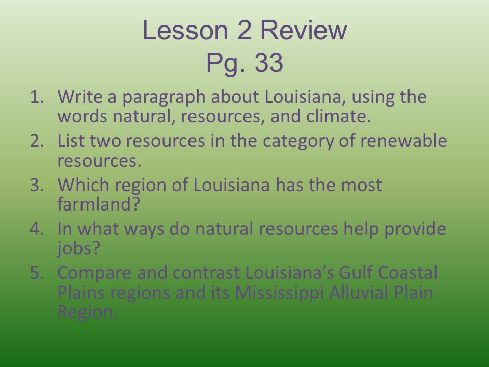 Lesson 2 Review Pg. 33 Write a paragraph about Louisiana, using the words natural, resources, and climate.
