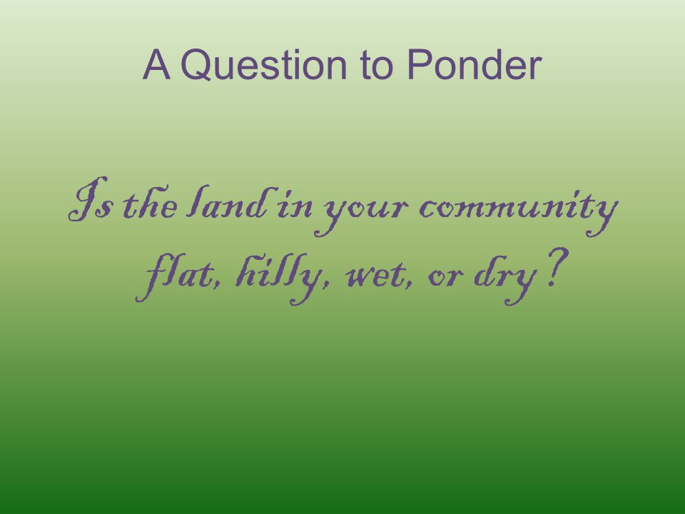 Is the land in your community flat, hilly, wet, or dry