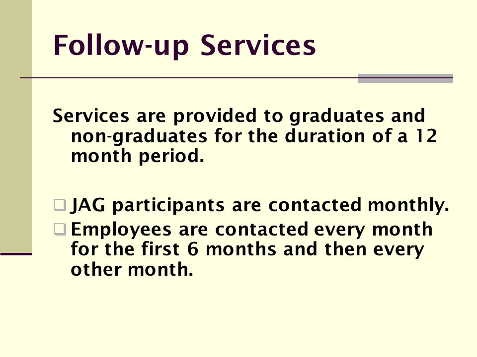 Follow-up Services Services are provided to graduates and non-graduates for the duration of a 12 month period.