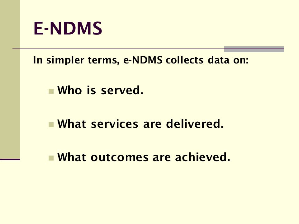 E-NDMS Who is served. What services are delivered.