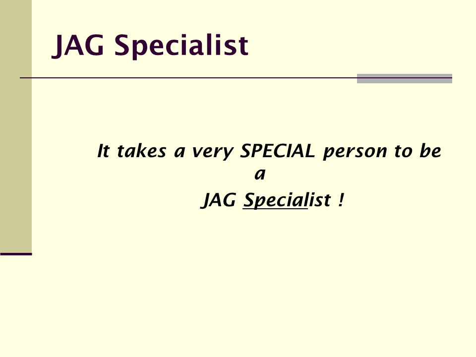 It takes a very SPECIAL person to be a JAG Specialist !