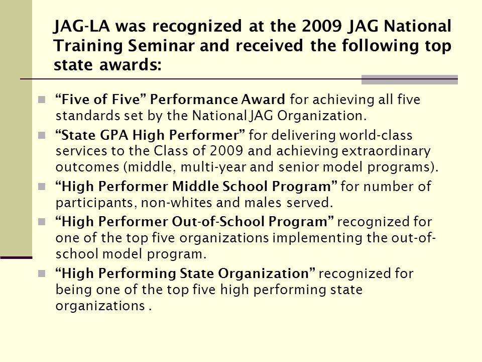 JAG-LA was recognized at the 2009 JAG National Training Seminar and received the following top state awards: