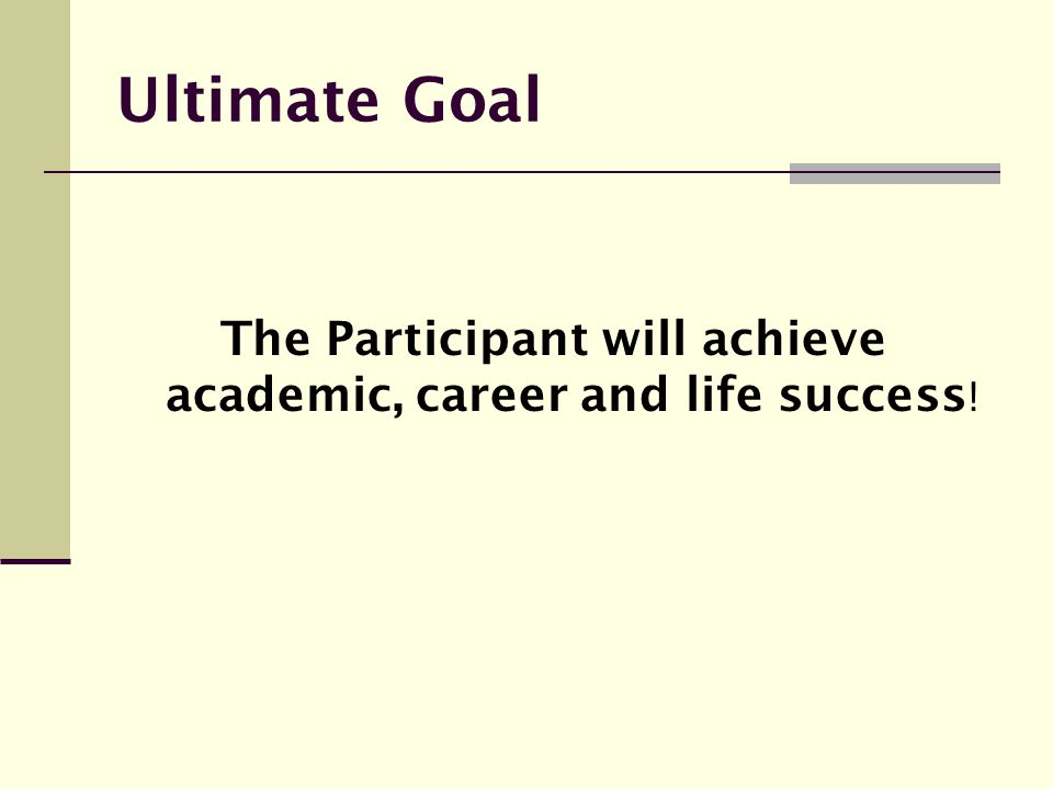 The Participant will achieve academic, career and life success!