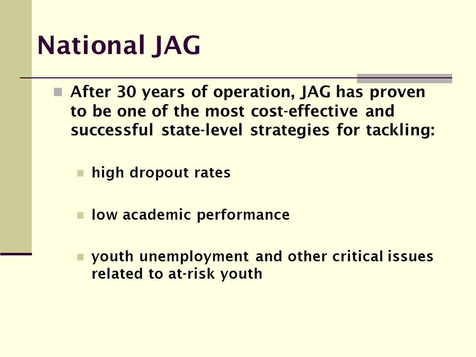 National JAG After 30 years of operation, JAG has proven to be one of the most cost-effective and successful state-level strategies for tackling: