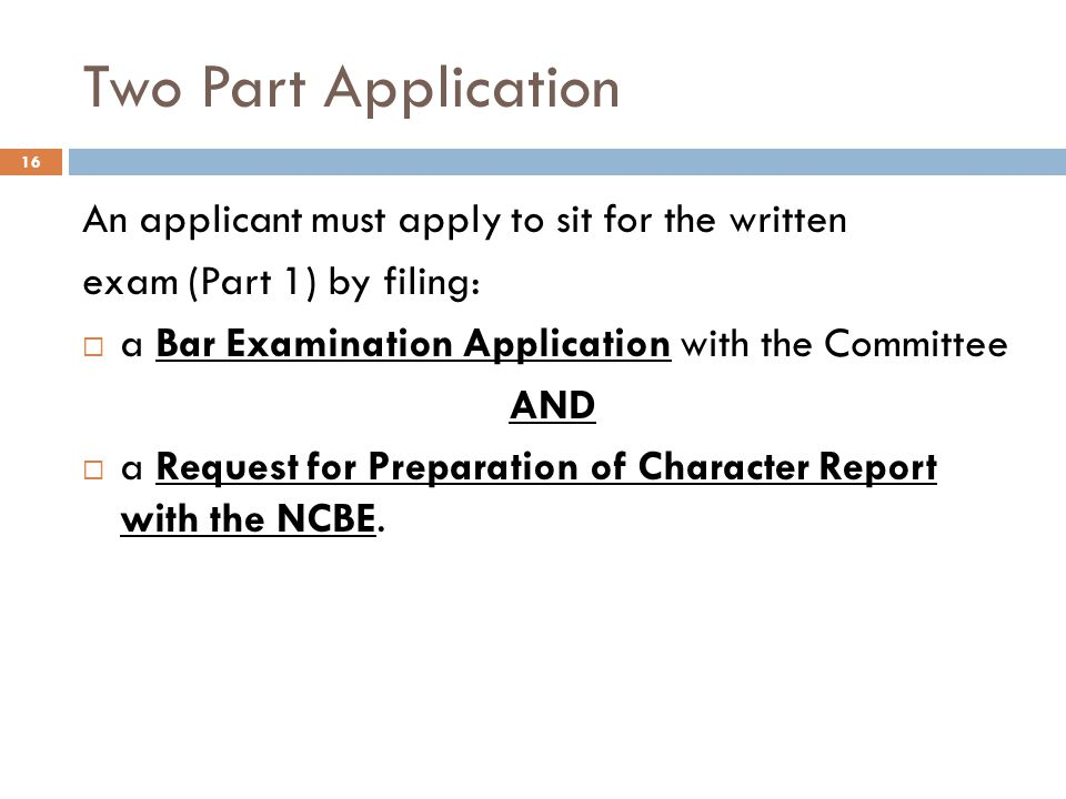 Two Part Application An applicant must apply to sit for the written