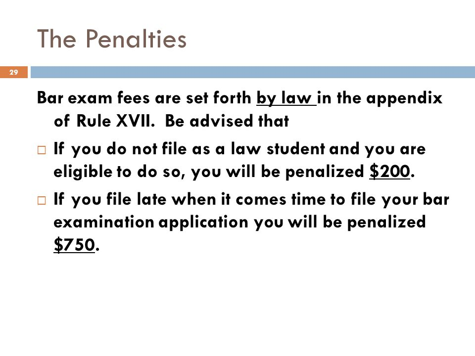 The Penalties Bar exam fees are set forth by law in the appendix of Rule XVII. Be advised that.