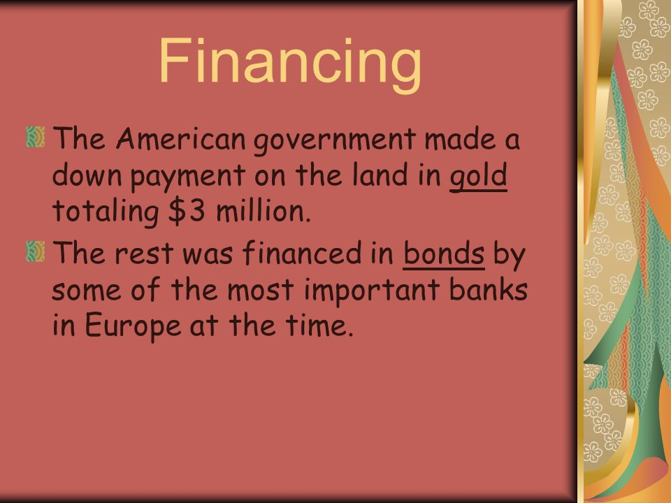 Financing The American government made a down payment on the land in gold totaling $3 million.