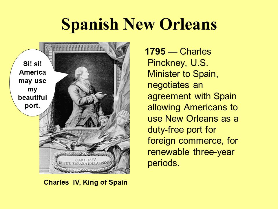 Si! si! America may use my beautiful port. Charles IV, King of Spain