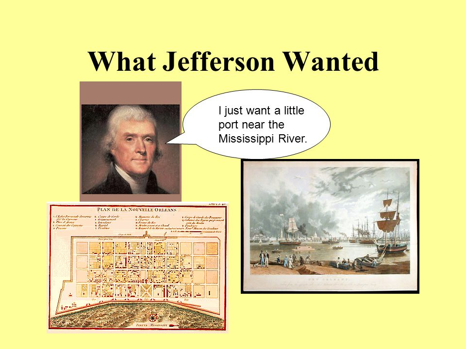 What Jefferson Wanted I just want a little port near the Mississippi River.