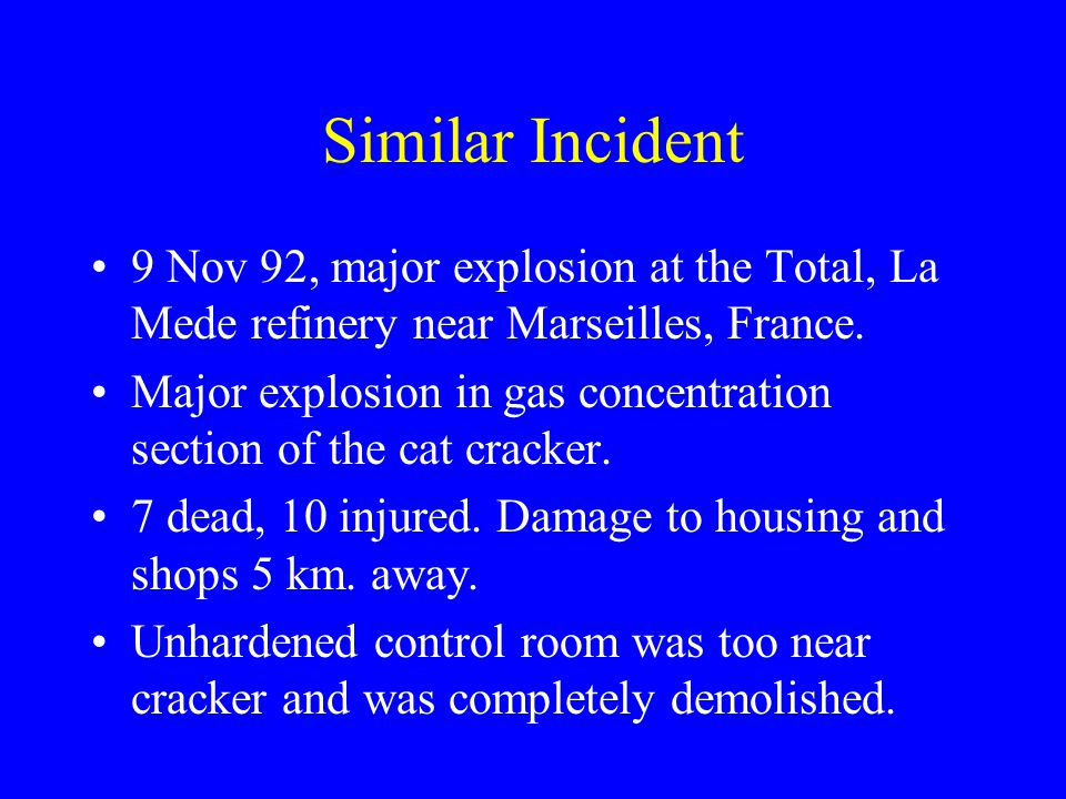 Similar Incident 9 Nov 92, major explosion at the Total, La Mede refinery near Marseilles, France.