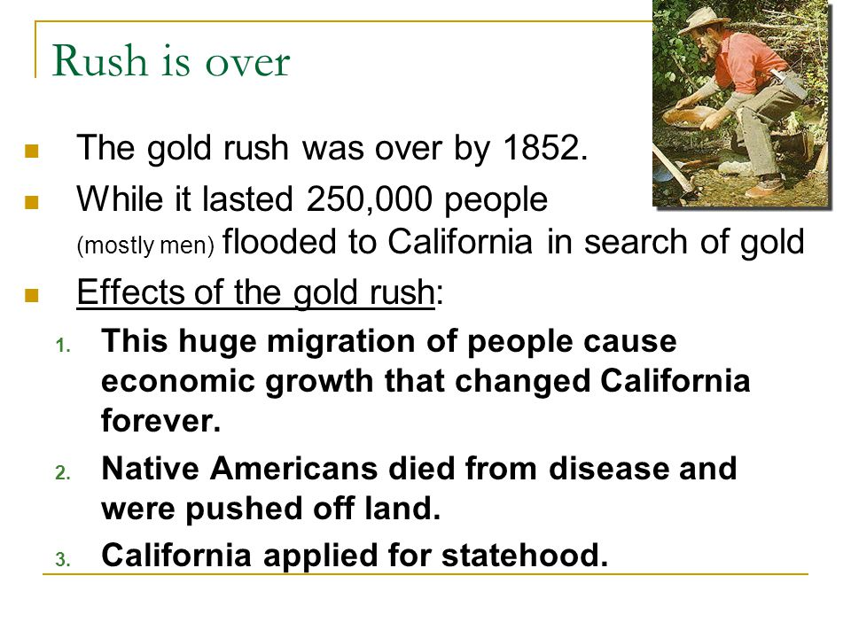 Rush is over The gold rush was over by 1852.
