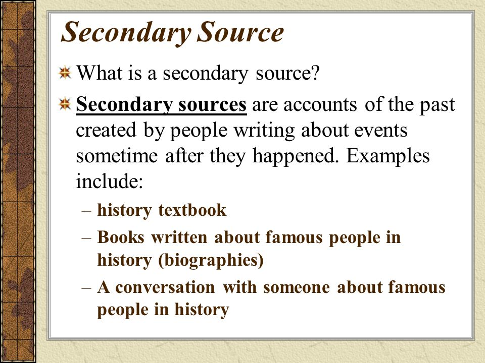 Secondary Source What is a secondary source