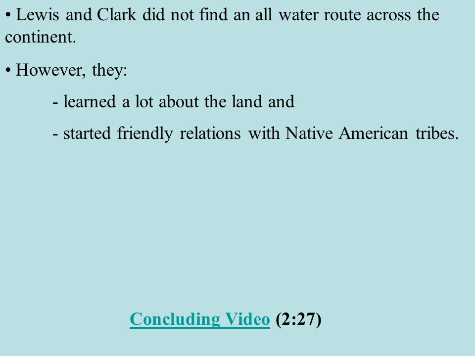 Lewis and Clark did not find an all water route across the continent.