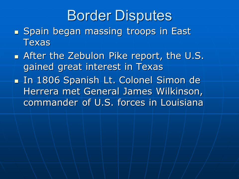 Border Disputes Spain began massing troops in East Texas