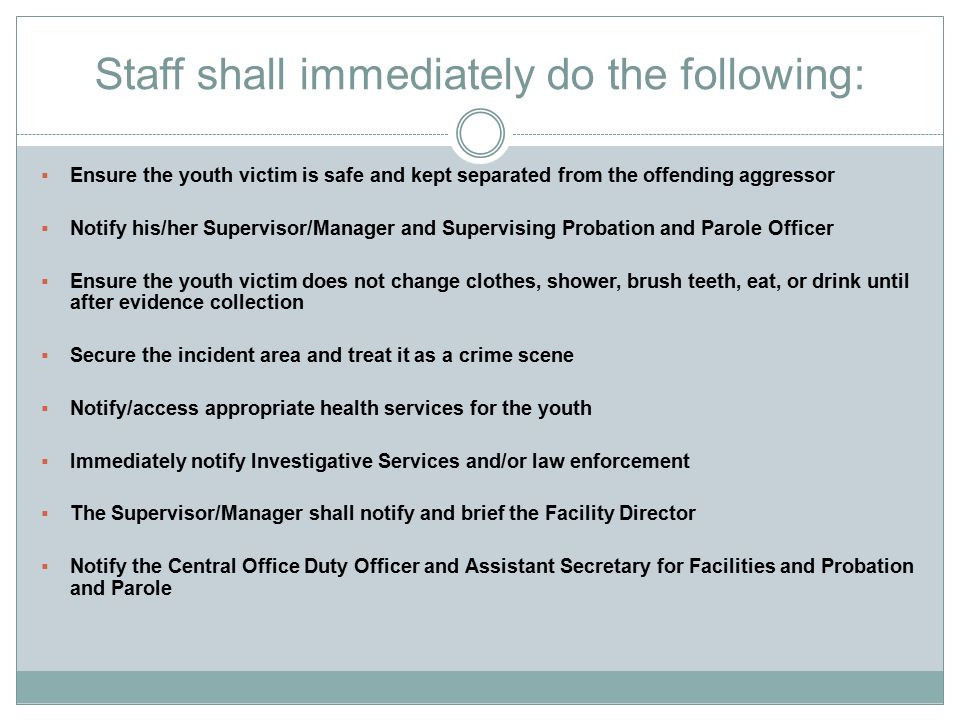 Staff shall immediately do the following: