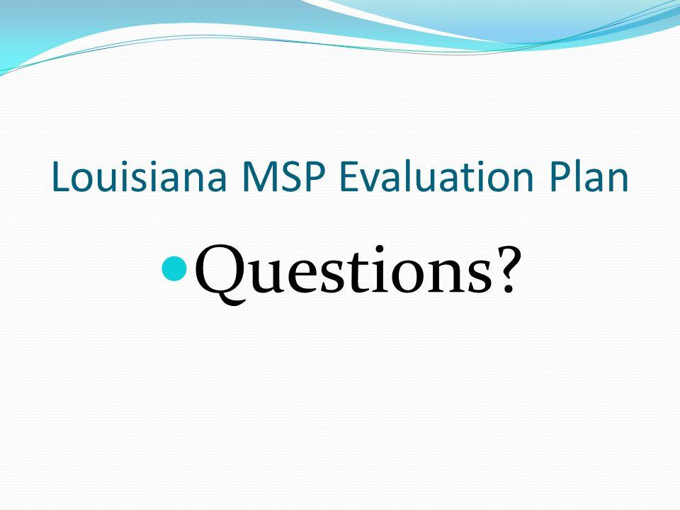 Louisiana MSP Evaluation Plan