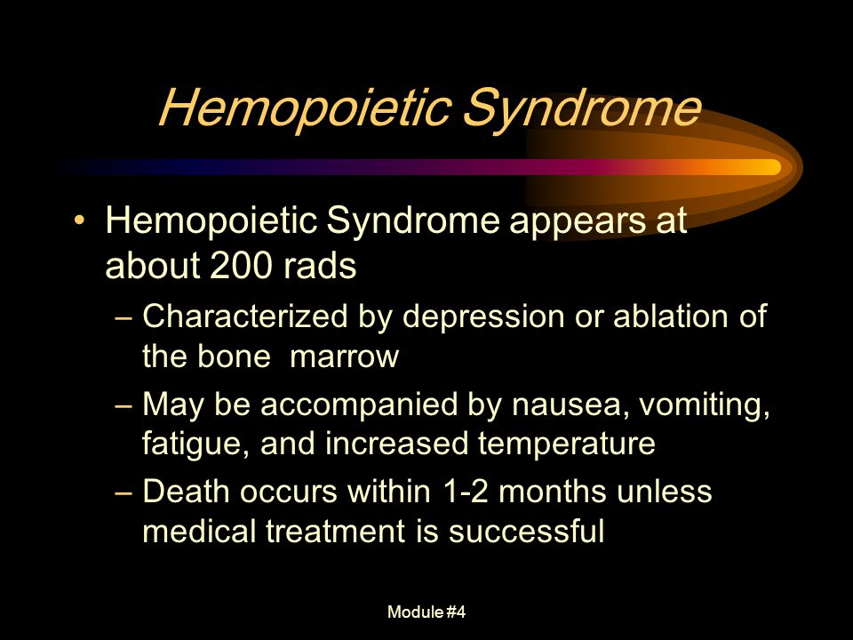Hemopoietic Syndrome Hemopoietic Syndrome appears at about 200 rads