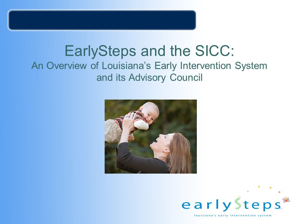EarlySteps and the SICC: An Overview of Louisiana's Early Intervention System and its Advisory Council