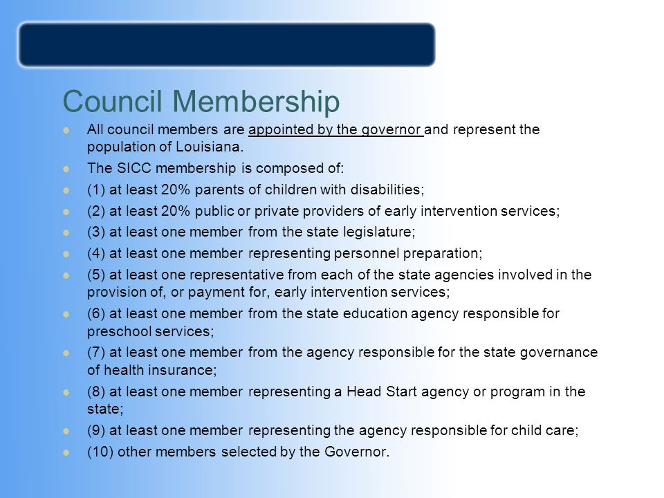 Council Membership All council members are appointed by the governor and represent the population of Louisiana.