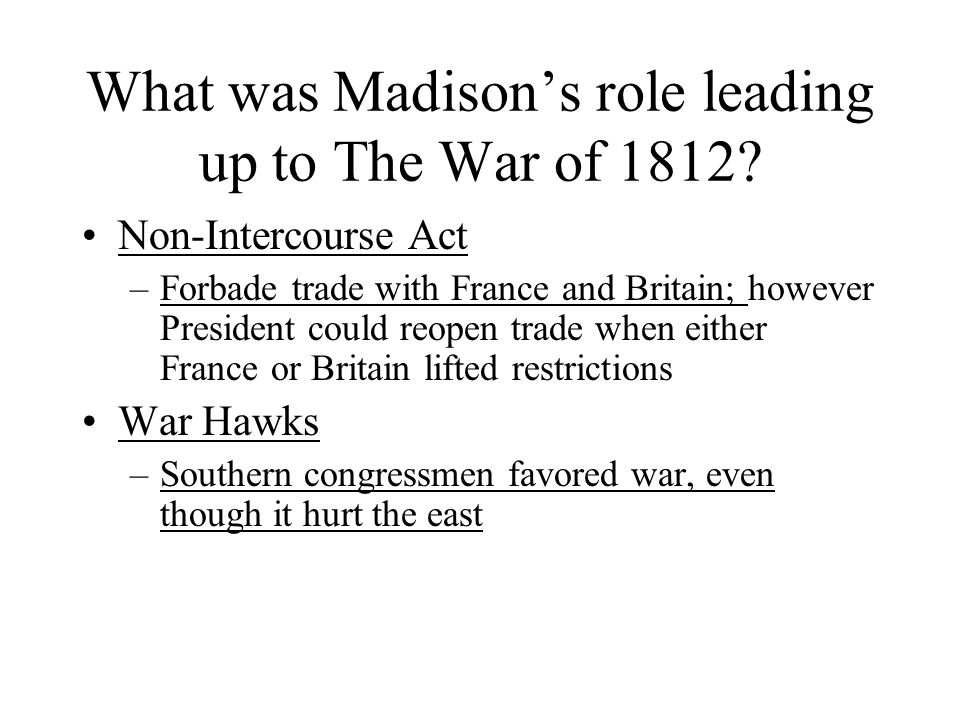 What was Madison's role leading up to The War of 1812