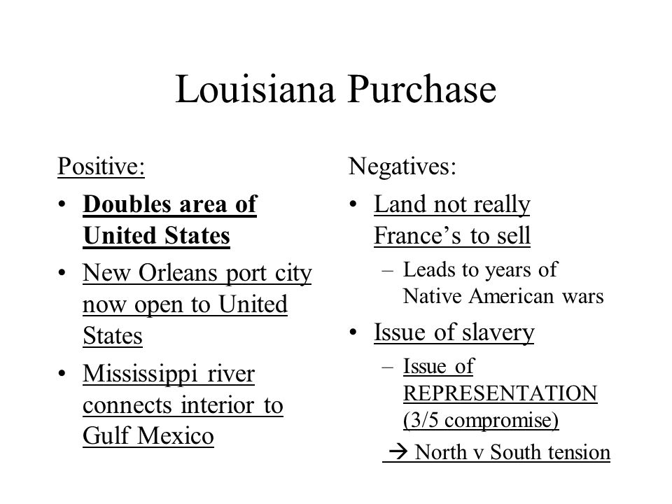 the positive outcome of the louisiana purchase for the united states What are the negative and positive effects the louisiana purchase had on the united states will obama's election have a positive or negative long term effect on race relations in the united states what were the effects of the louisiana purchase.