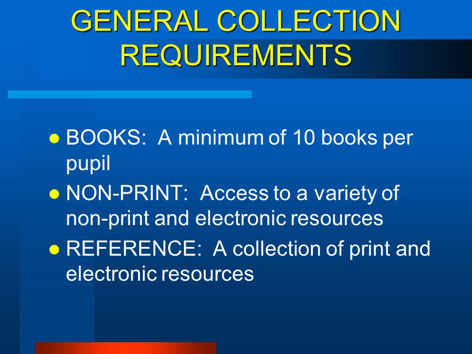 GENERAL COLLECTION REQUIREMENTS