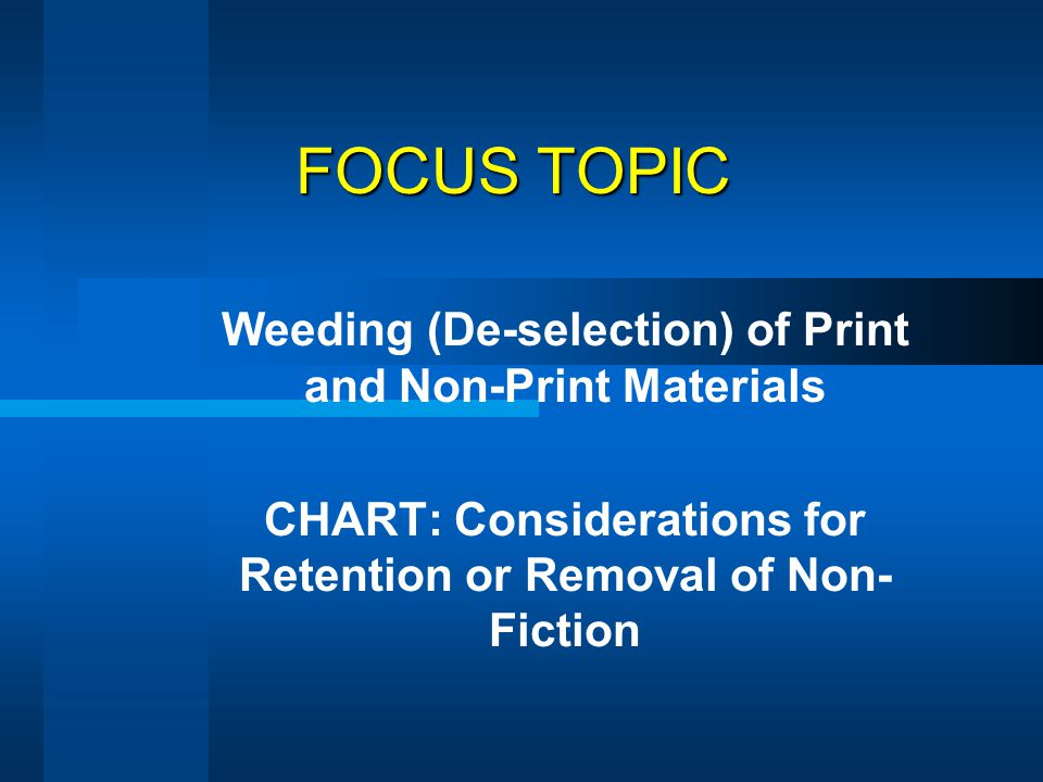 FOCUS TOPIC Weeding (De-selection) of Print and Non-Print Materials