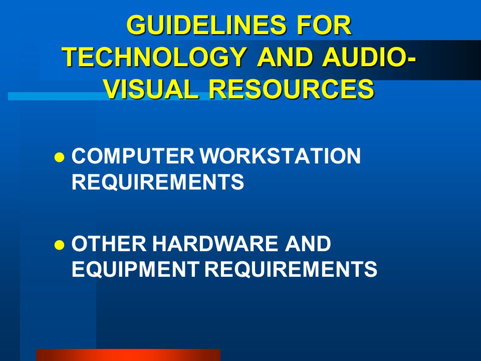 GUIDELINES FOR TECHNOLOGY AND AUDIO-VISUAL RESOURCES