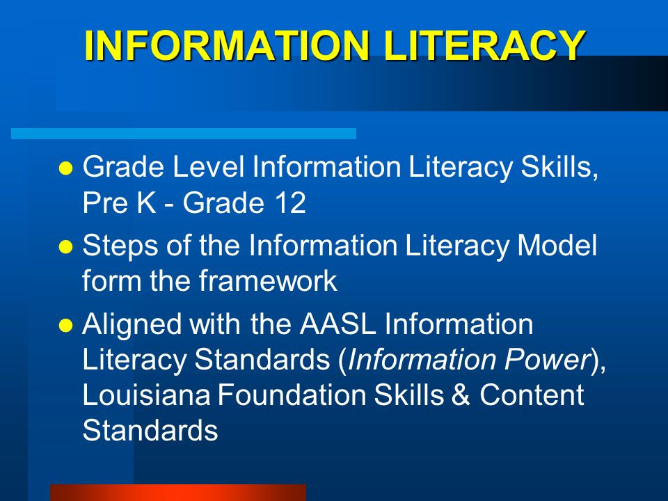 INFORMATION LITERACY Grade Level Information Literacy Skills, Pre K - Grade 12. Steps of the Information Literacy Model form the framework.