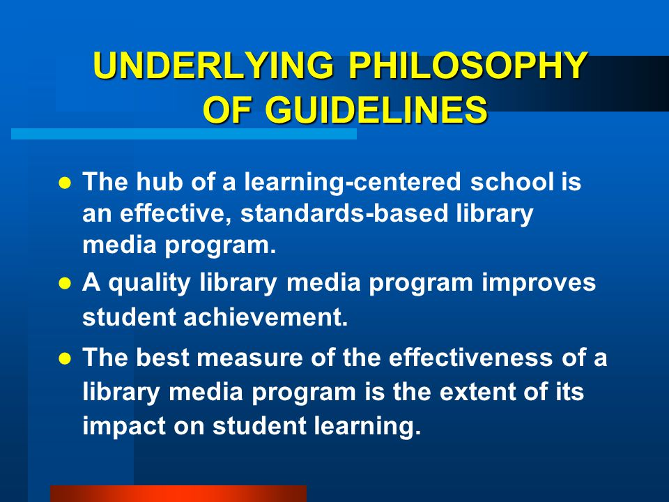 UNDERLYING PHILOSOPHY OF GUIDELINES