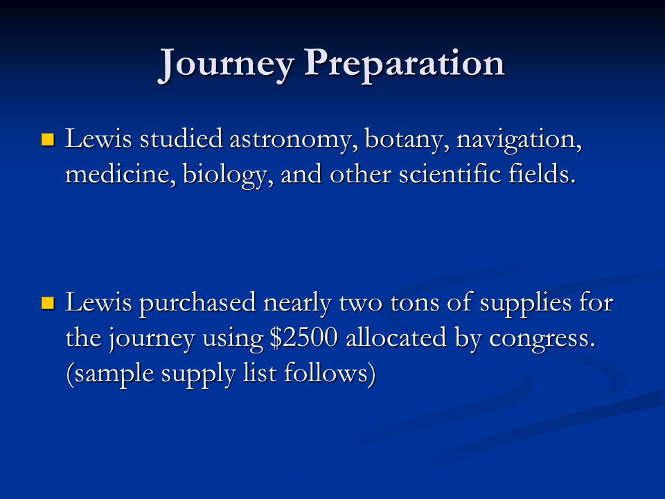 Journey Preparation Lewis studied astronomy, botany, navigation, medicine, biology, and other scientific fields.