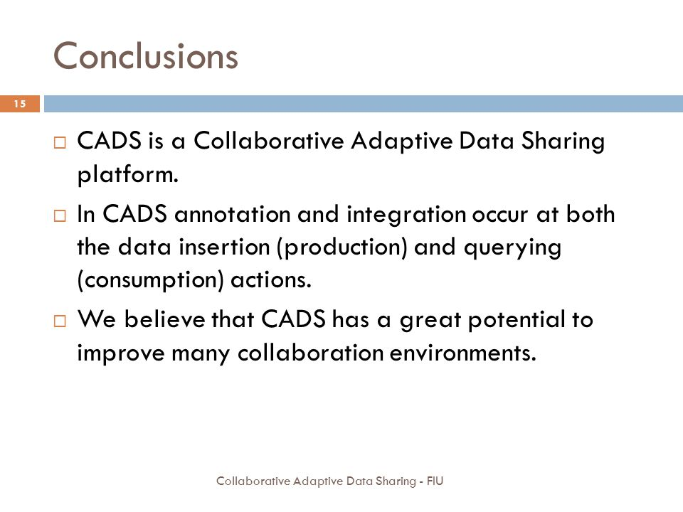 Conclusions CADS is a Collaborative Adaptive Data Sharing platform.