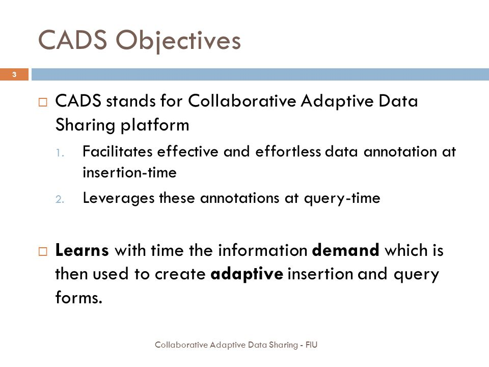 CADS Objectives CADS stands for Collaborative Adaptive Data Sharing platform.
