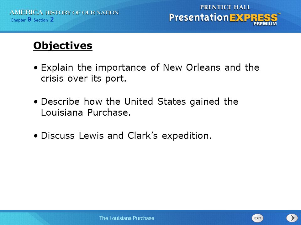 Objectives Explain the importance of New Orleans and the crisis over its port. Describe how the United States gained the Louisiana Purchase.