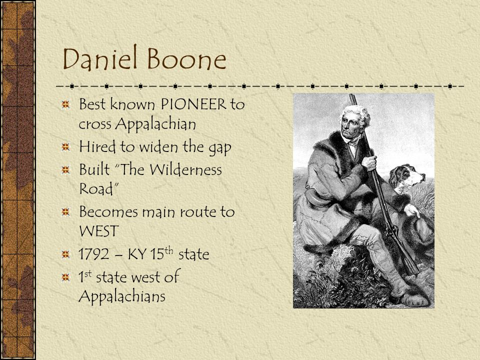 Daniel Boone Best known PIONEER to cross Appalachian
