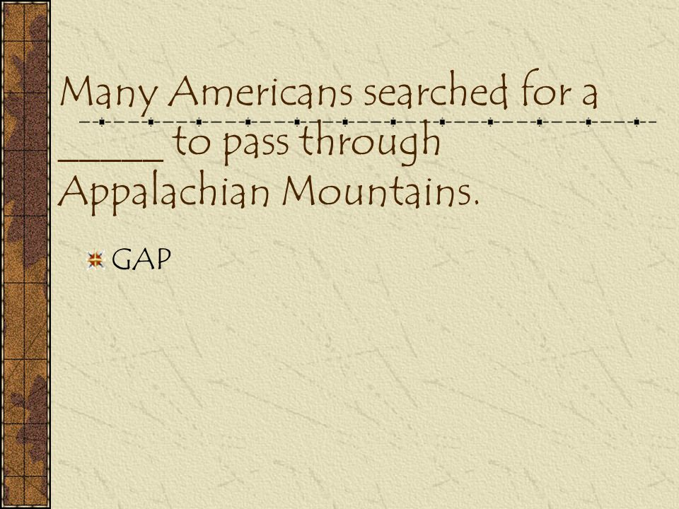Many Americans searched for a _____ to pass through Appalachian Mountains.