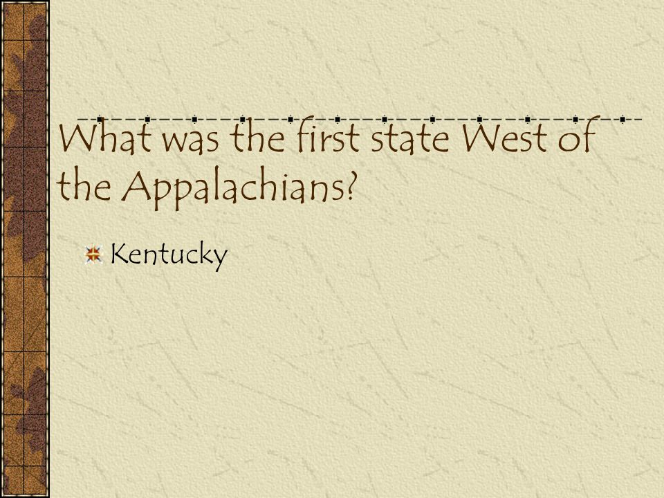 What was the first state West of the Appalachians
