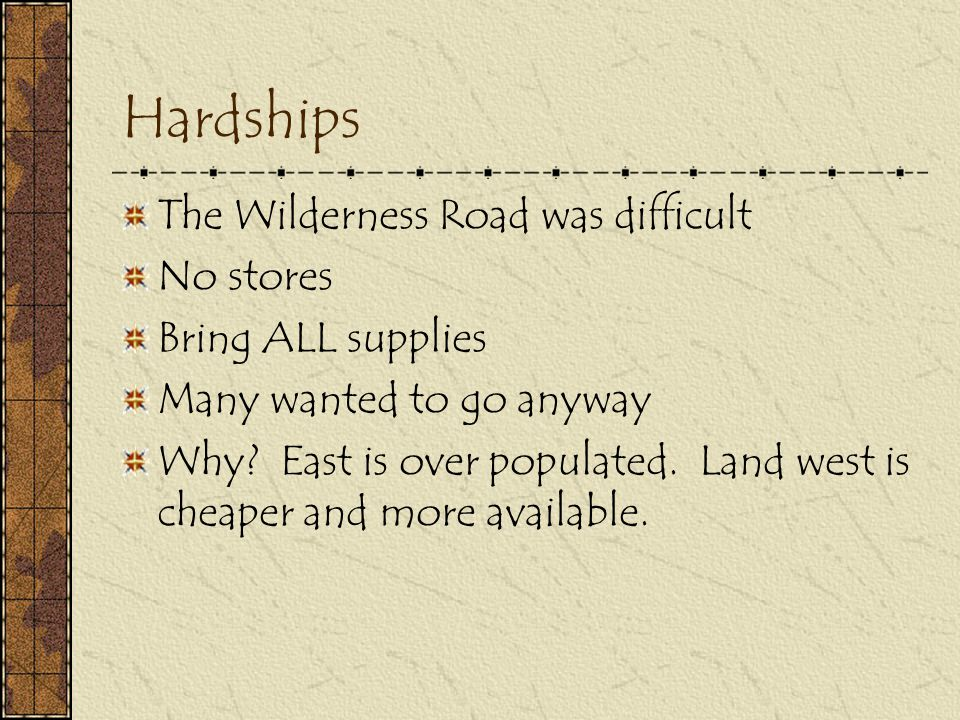 Hardships The Wilderness Road was difficult No stores