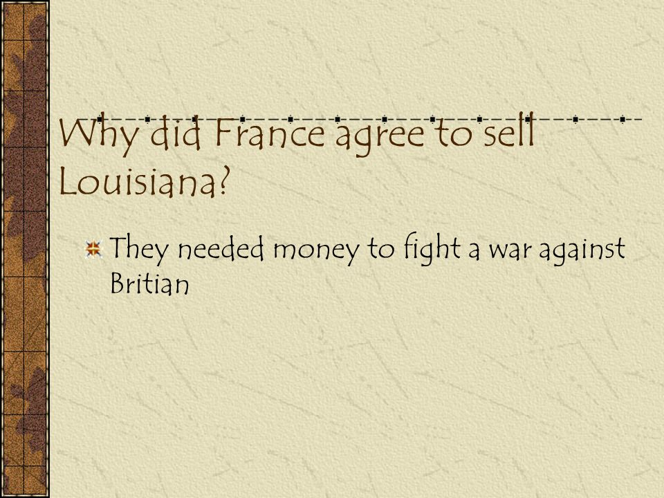 Why did France agree to sell Louisiana