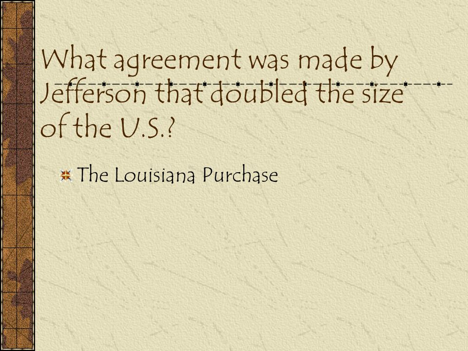 What agreement was made by Jefferson that doubled the size of the U.S.