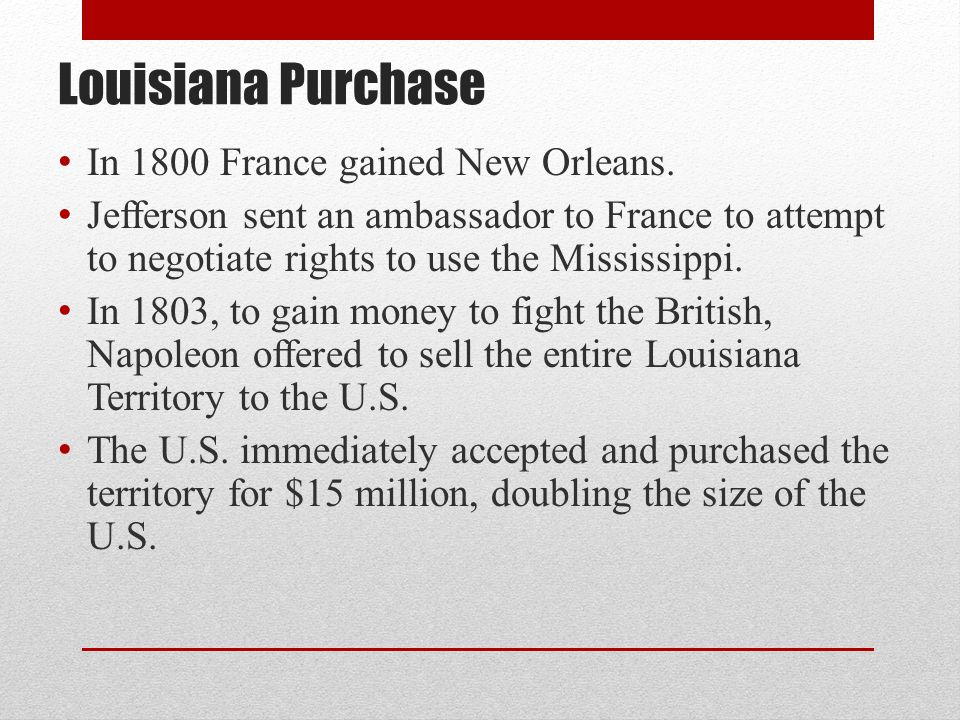 Louisiana Purchase In 1800 France gained New Orleans.