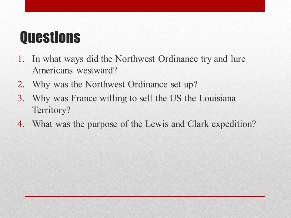 Questions In what ways did the Northwest Ordinance try and lure Americans westward Why was the Northwest Ordinance set up