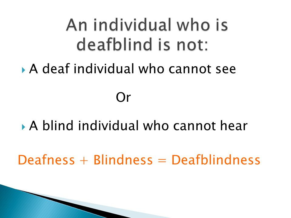 An individual who is deafblind is not: